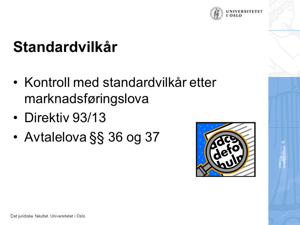 Det juridiske fakultet, Universitetet i Oslo Standardvilkår Kontroll med standardvilkår etter marknadsføringslova Direktiv 93/13 Avtalelova §§ 36 og 37