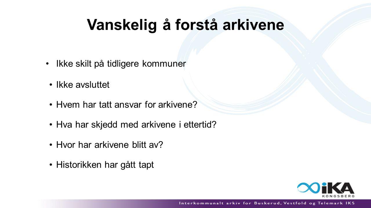Vanskelig å forstå arkivene Ikke skilt på tidligere kommuner Ikke avsluttet Hvem har tatt ansvar for arkivene.
