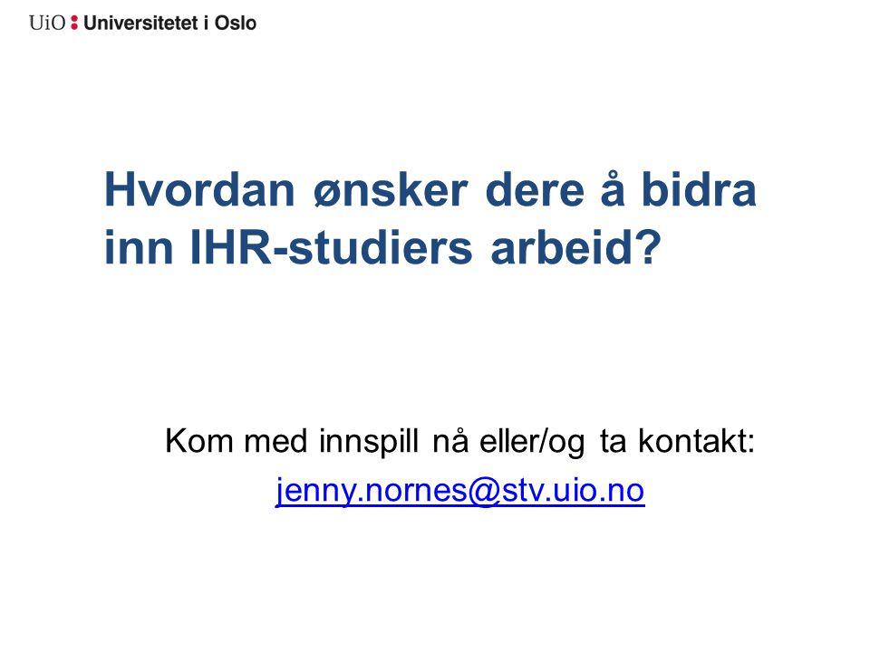 Hvordan ønsker dere å bidra inn IHR-studiers arbeid.