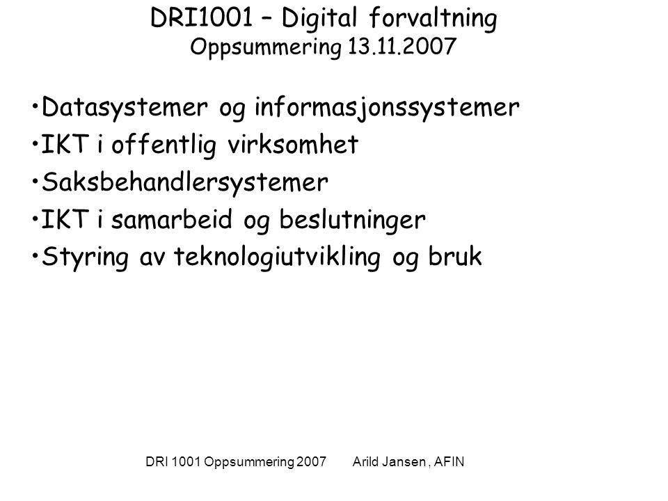 DRI 1001 Oppsummering 2007 Arild Jansen, AFIN Datasystemer og informasjonssystemer Et datasystem kan defineres som [Ande89]: Et system for innsamling, bearbeiding, lagring, overføring og presentasjon av alle former for data .
