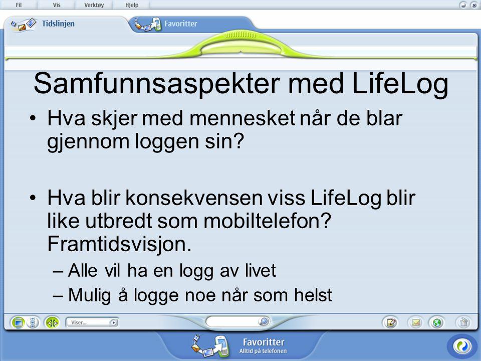Samfunnsaspekter med LifeLog Hva skjer med mennesket når de blar gjennom loggen sin.