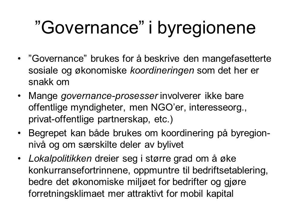 Governance i byregionene Governance brukes for å beskrive den mangefasetterte sosiale og økonomiske koordineringen som det her er snakk om Mange governance-prosesser involverer ikke bare offentlige myndigheter, men NGO'er, interesseorg., privat-offentlige partnerskap, etc.) Begrepet kan både brukes om koordinering på byregion- nivå og om særskilte deler av bylivet Lokalpolitikken dreier seg i større grad om å øke konkurransefortrinnene, oppmuntre til bedriftsetablering, bedre det økonomiske miljøet for bedrifter og gjøre forretningsklimaet mer attraktivt for mobil kapital