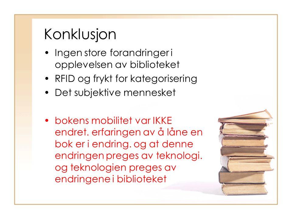 Ingen store forandringer i opplevelsen av biblioteket RFID og frykt for kategorisering Det subjektive mennesket bokens mobilitet var IKKE endret. erfa