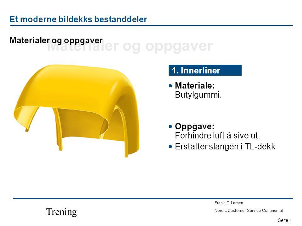 Seite 1 Frank G.Larsen Nordic Customer Service Continental Trening Materialer og oppgaver Et moderne bildekks bestanddeler  Materiale: Butylgummi. 1.