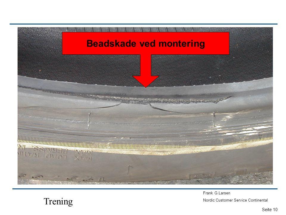 Seite 10 Frank G.Larsen Nordic Customer Service Continental Trening Beadskade ved montering