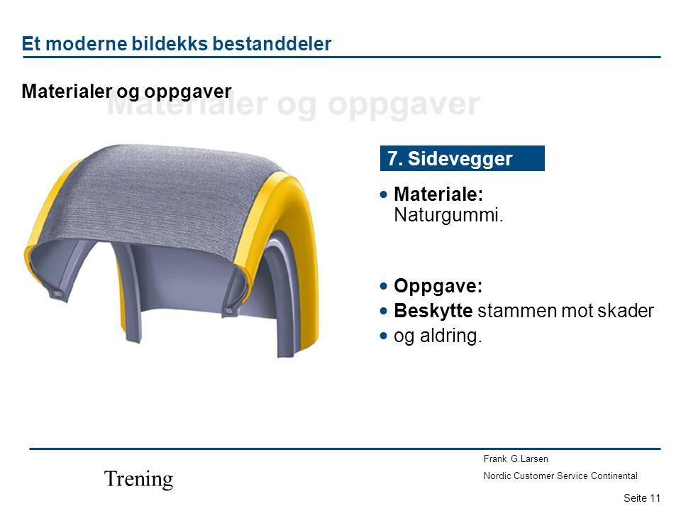 Seite 11 Frank G.Larsen Nordic Customer Service Continental Trening  Materiale: Naturgummi. 7. Sidevegger  Oppgave:  Beskytte stammen mot skader 