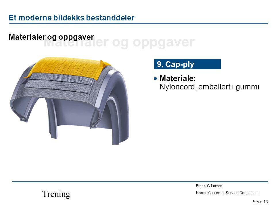 Seite 13 Frank G.Larsen Nordic Customer Service Continental Trening  Materiale: Nyloncord, emballert i gummi 9. Cap-ply Et moderne bildekks bestandde