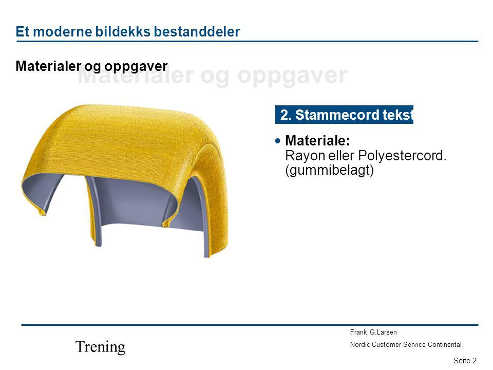 Seite 2 Frank G.Larsen Nordic Customer Service Continental Trening Et moderne bildekks bestanddeler  Materiale: Rayon eller Polyestercord. (gummibela