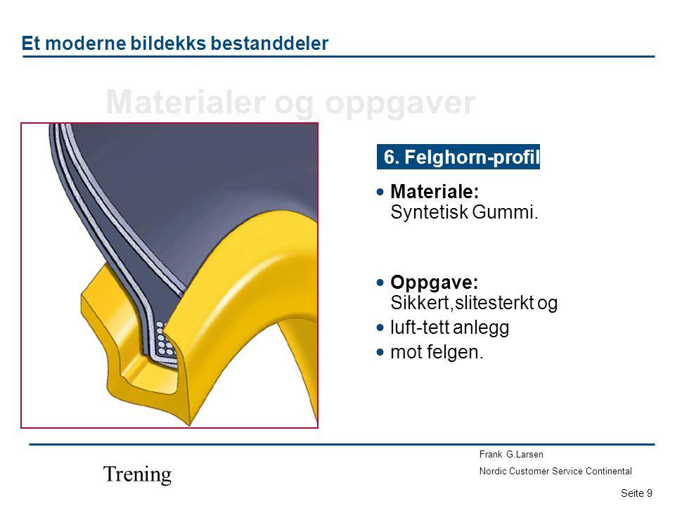 Seite 9 Frank G.Larsen Nordic Customer Service Continental Trening Et moderne bildekks bestanddeler  Materiale: Syntetisk Gummi. 6. Felghorn-profil 