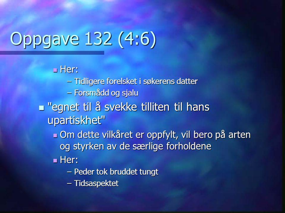 Oppgave 132 (4:6) Her: Her: –Tidligere forelsket i søkerens datter –Forsmådd og sjalu
