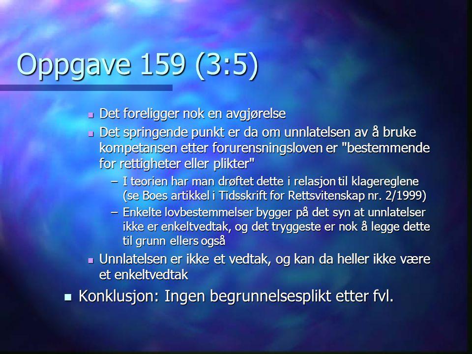 Oppgave 159 (3:5) Det foreligger nok en avgjørelse Det foreligger nok en avgjørelse Det springende punkt er da om unnlatelsen av å bruke kompetansen e