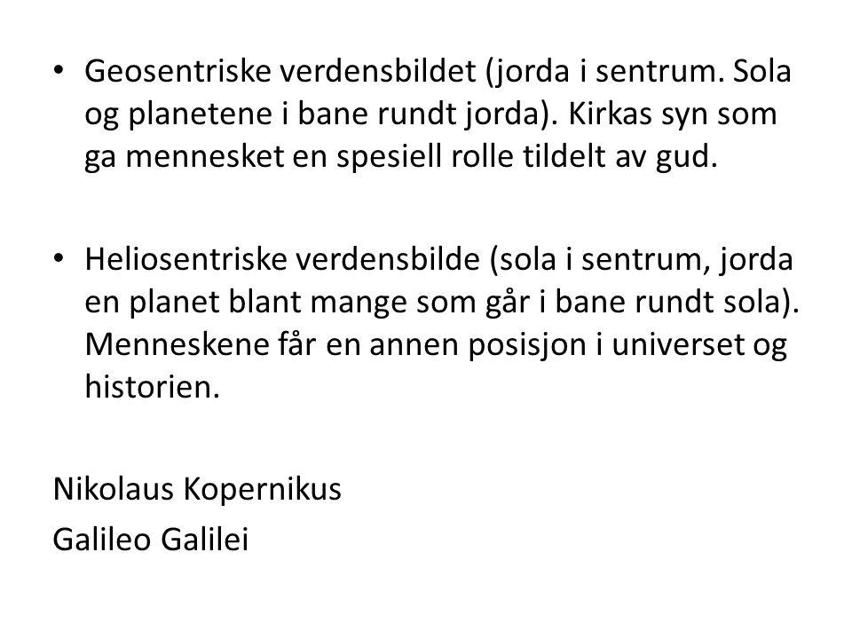 Geosentriske verdensbildet (jorda i sentrum. Sola og planetene i bane rundt jorda). Kirkas syn som ga mennesket en spesiell rolle tildelt av gud. Heli