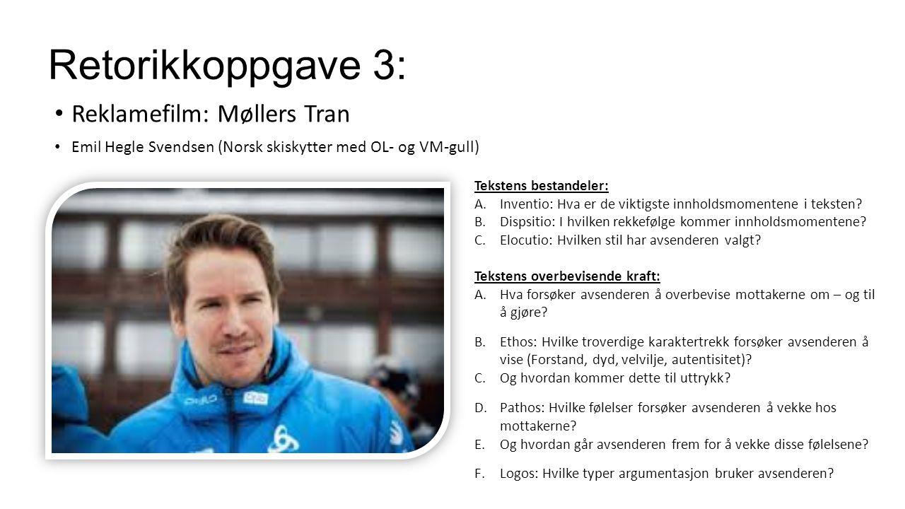 Retorikkoppgave 3: Reklamefilm: Møllers Tran Emil Hegle Svendsen (Norsk skiskytter med OL- og VM-gull) Tekstens bestandeler: A.Inventio: Hva er de vik