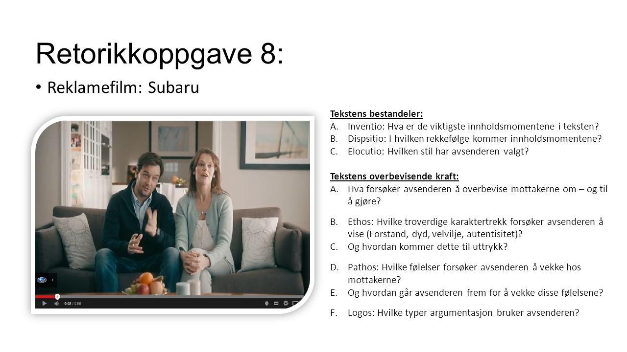 Retorikkoppgave 8: Reklamefilm: Subaru Tekstens bestandeler: A.Inventio: Hva er de viktigste innholdsmomentene i teksten? B.Dispsitio: I hvilken rekke