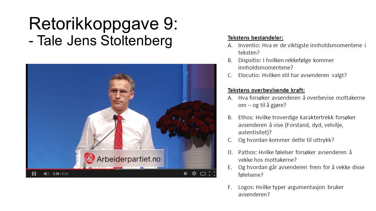 Retorikkoppgave 9: - Tale Jens Stoltenberg Tekstens bestandeler: A.Inventio: Hva er de viktigste innholdsmomentene i teksten? B.Dispsitio: I hvilken r