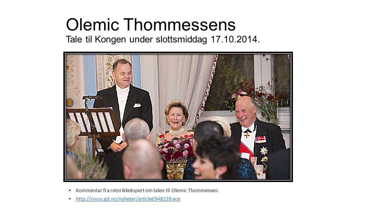 Olemic Thommessens Tale til Kongen under slottsmiddag 17.10.2014. Kommentar fra retorikkekspert om talen til Olemic Thommessen: http://www.gd.no/nyhet