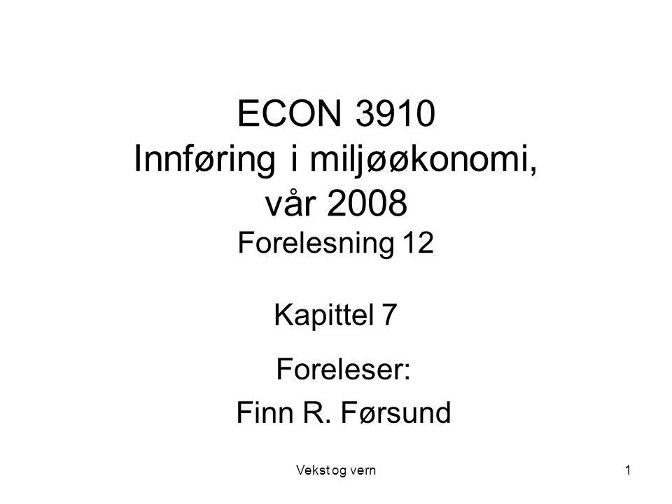 Vekst og vern1 ECON 3910 Innføring i miljøøkonomi, vår 2008 Forelesning 12 Kapittel 7 Foreleser: Finn R. Førsund