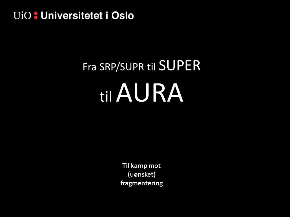 Fra SRP/SUPR til SUPER til AURA Til kamp mot (uønsket) fragmentering