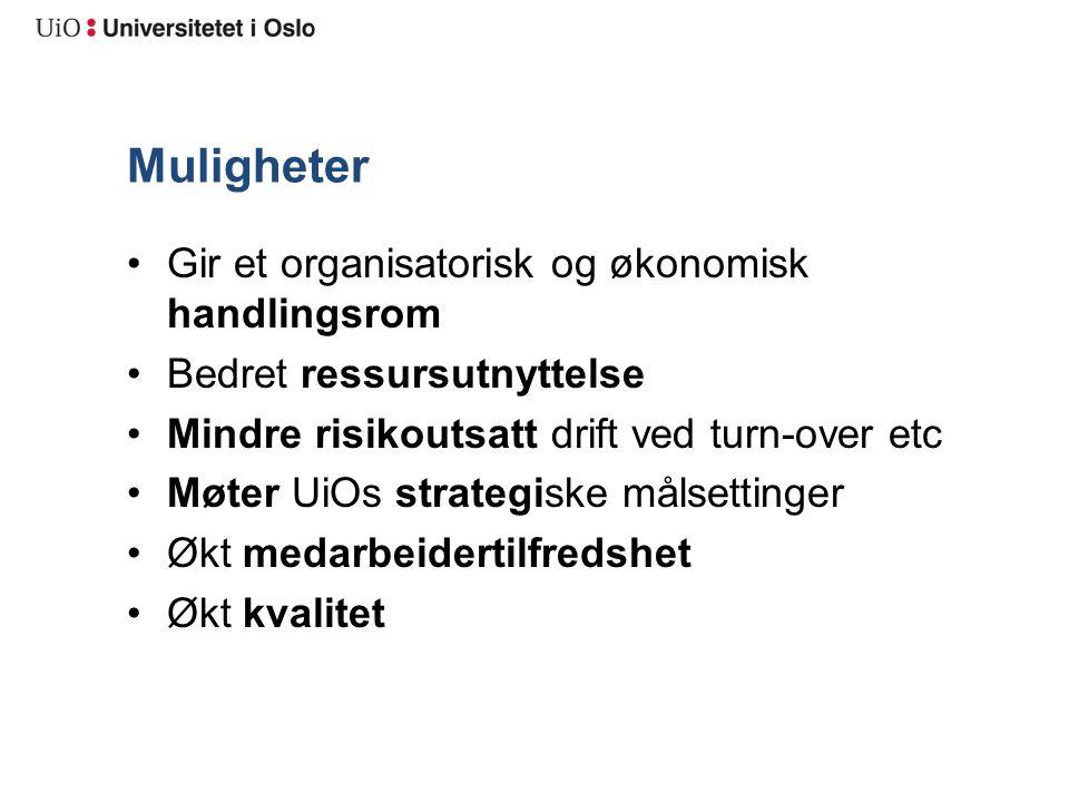 Muligheter Gir et organisatorisk og økonomisk handlingsrom Bedret ressursutnyttelse Mindre risikoutsatt drift ved turn-over etc Møter UiOs strategiske