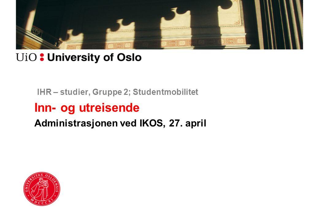 IHR – studier, Gruppe 2; Studentmobilitet Inn- og utreisende Administrasjonen ved IKOS, 27. april