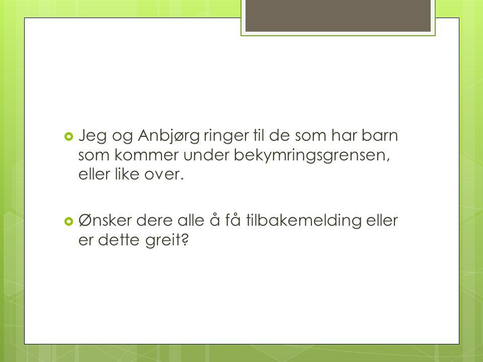  Jeg og Anbjørg ringer til de som har barn som kommer under bekymringsgrensen, eller like over.
