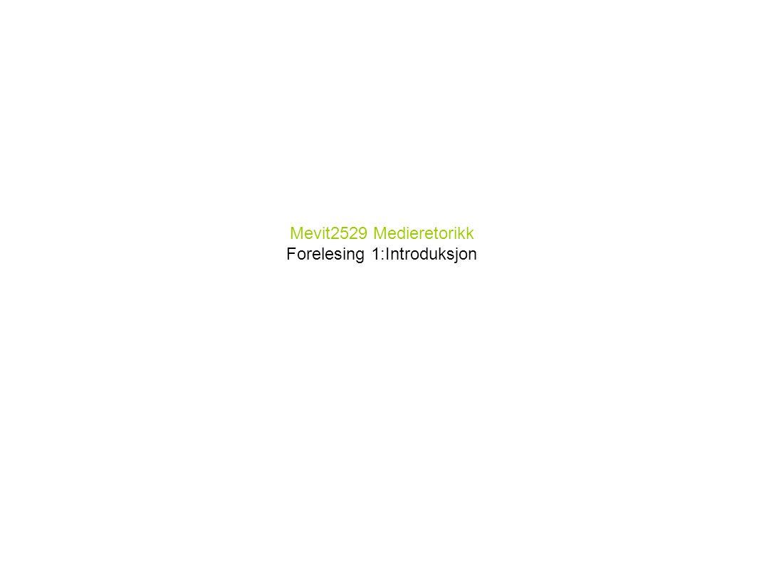 Mevit2529 Medieretorikk Forelesing 1:Introduksjon Espen Ytreberg