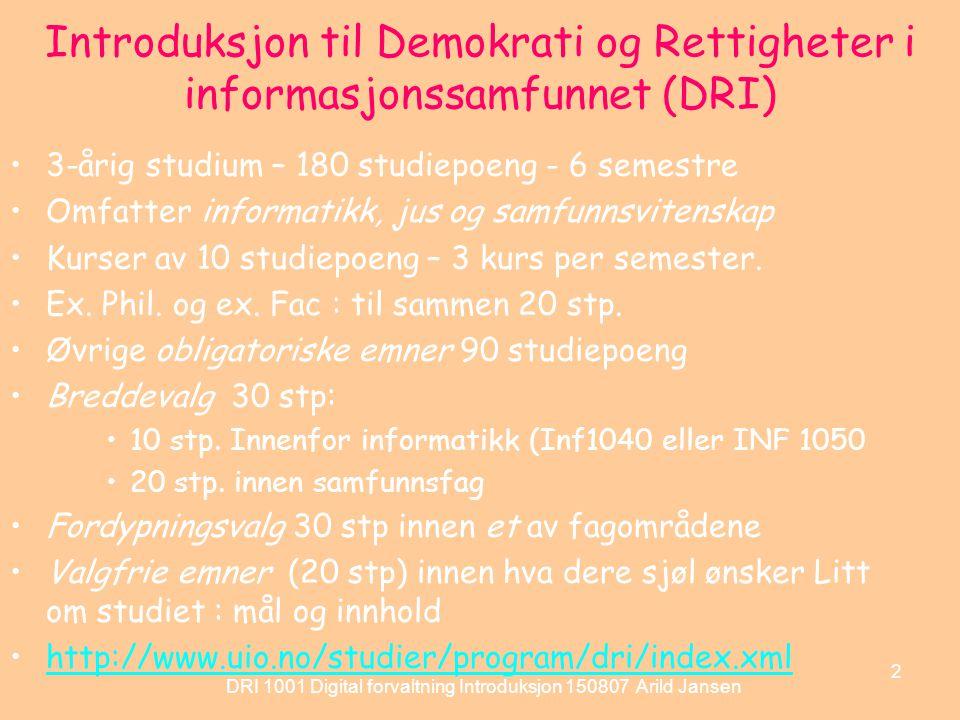 DRI 1001 Digital forvaltning Introduksjon 150807 Arild Jansen 3 DRI - Studiemodellen :