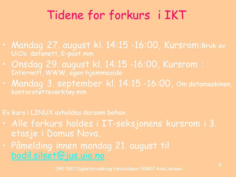DRI 1001 Digital forvaltning Introduksjon 150807 Arild Jansen 6 Tidene for forkurs i IKT Mandag 27.