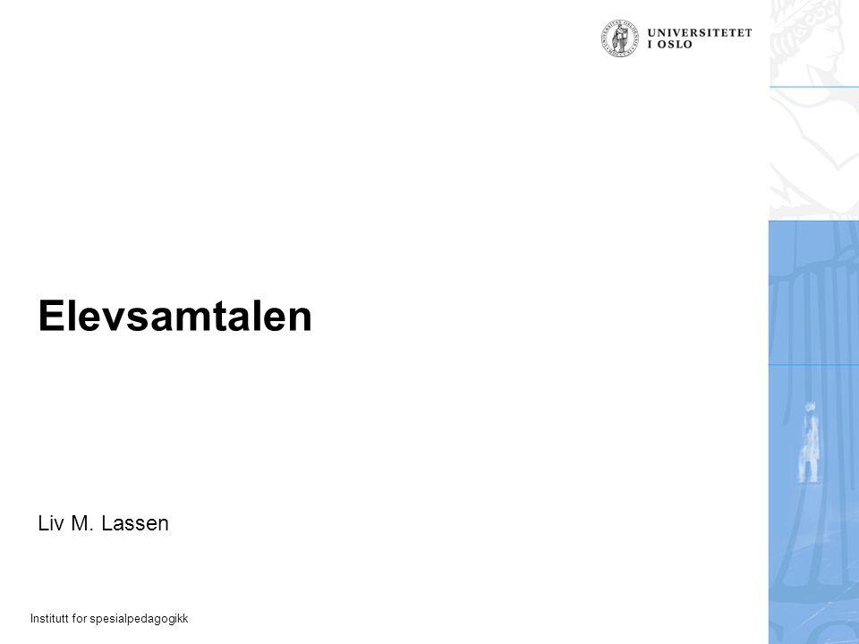 Institutt for spesialpedagogikk Elevsamtalen Liv M. Lassen