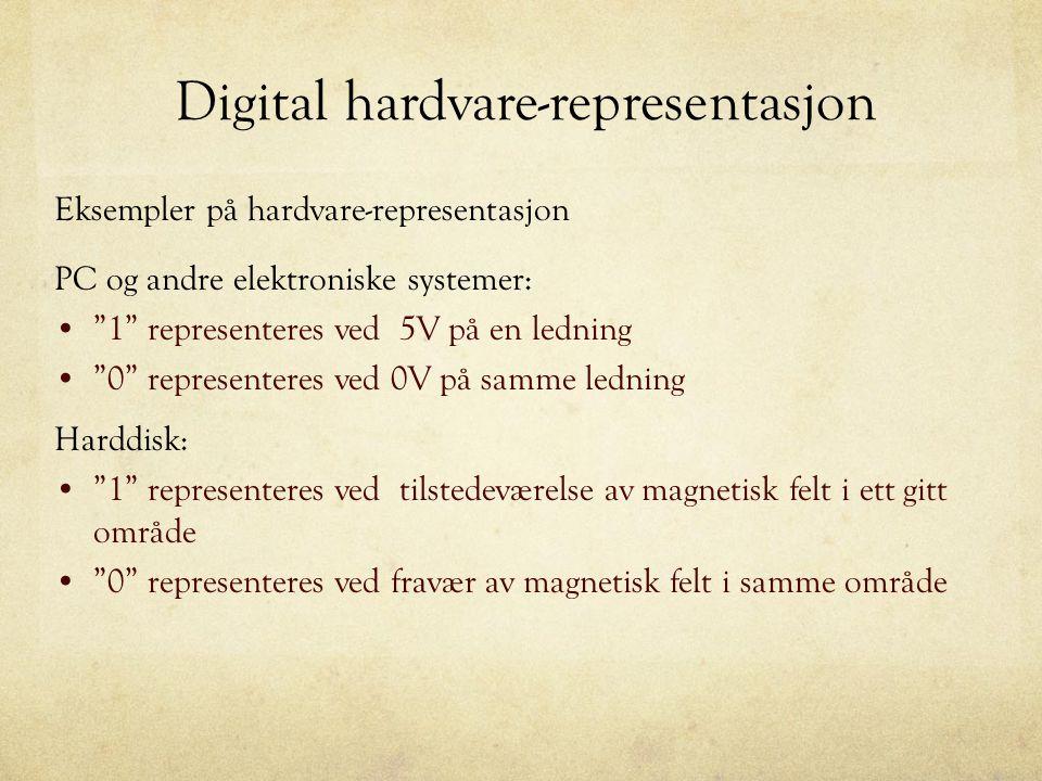 """Digital hardvare-representasjon Eksempler på hardvare-representasjon PC og andre elektroniske systemer: """"1"""" representeres ved 5V på en ledning """"0"""" rep"""