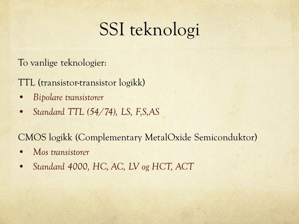 SSI teknologi To vanlige teknologier: TTL (transistor-transistor logikk) Bipolare transistorer Standard TTL (54/74), LS, F,S,AS CMOS logikk (Complemen