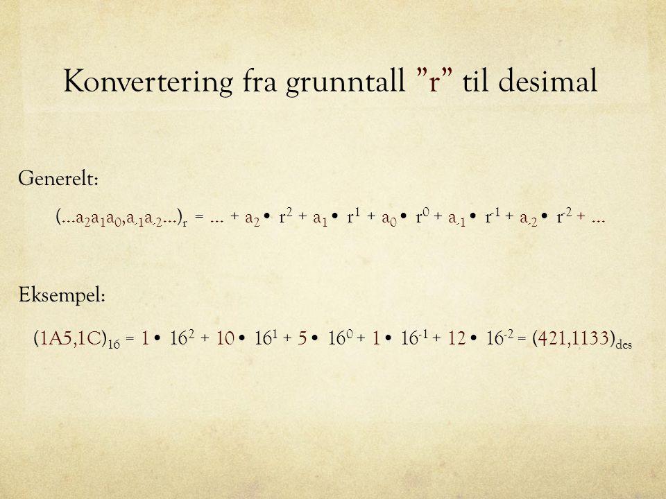 Konvertering fra desimal til binær Prosedyre: 1.Del det desimale tallet på 2 2.Resten etter divisjon, multiplisert med 2 blir LSB 3.Del det nye desimale tallet på 2 4.Resten etter divisjon, multiplisert med 2 blir neste bit 5.Osv.
