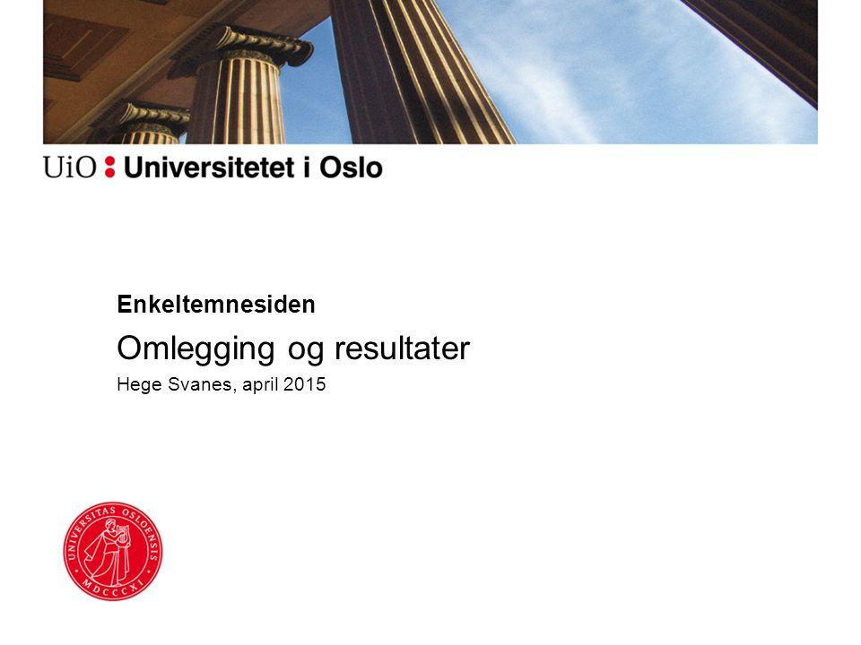Enkeltemnesiden Omlegging og resultater Hege Svanes, april 2015