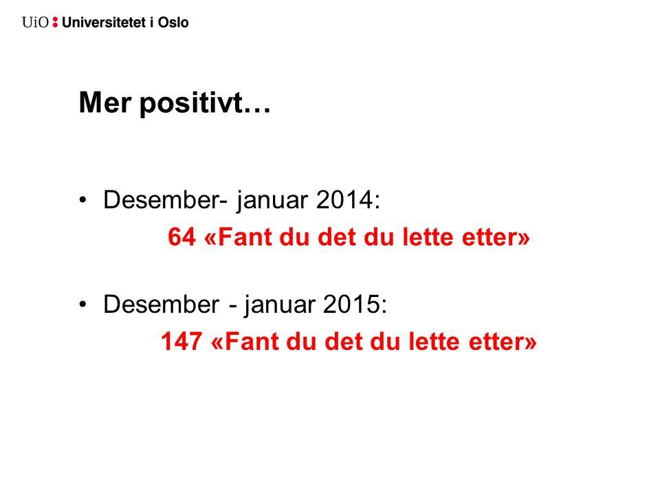 Mer positivt… Desember- januar 2014: 64 «Fant du det du lette etter» Desember - januar 2015: 147 «Fant du det du lette etter»