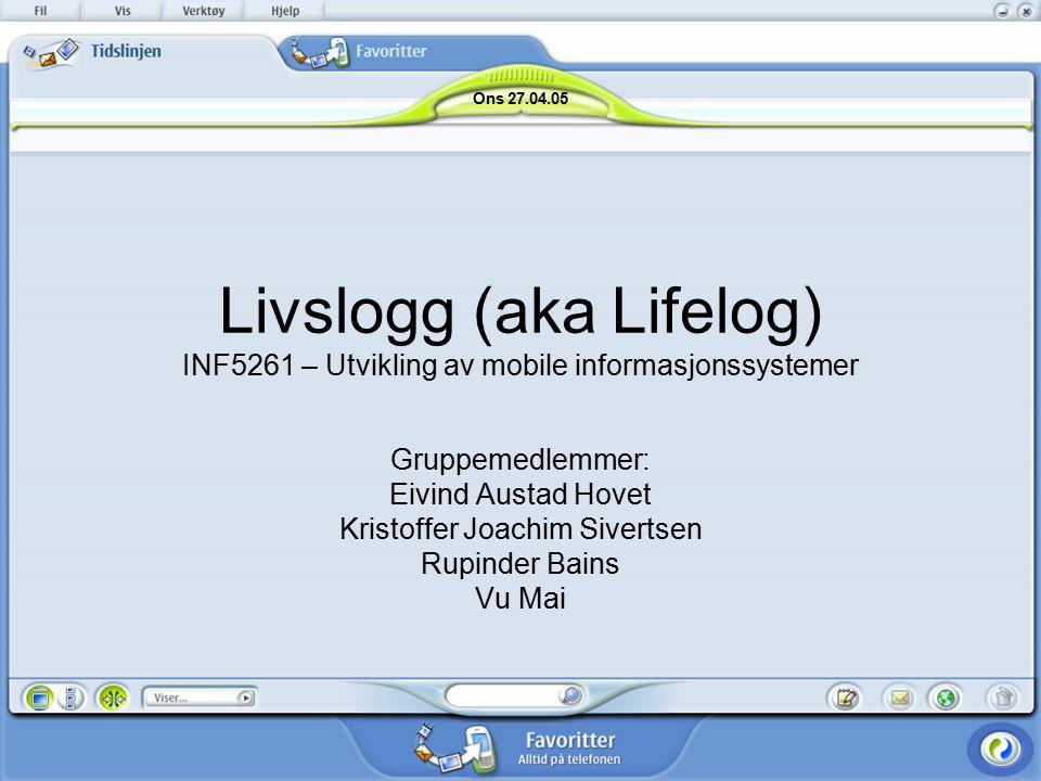 Livslogg (aka Lifelog) INF5261 – Utvikling av mobile informasjonssystemer Gruppemedlemmer: Eivind Austad Hovet Kristoffer Joachim Sivertsen Rupinder Bains Vu Mai Ons 27.04.05