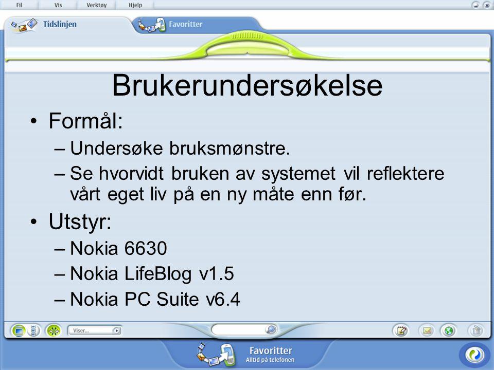 Brukerundersøkelse Formål: –Undersøke bruksmønstre. –Se hvorvidt bruken av systemet vil reflektere vårt eget liv på en ny måte enn før. Utstyr: –Nokia