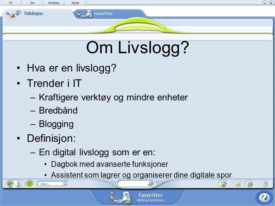 Om Livslogg? Hva er en livslogg? Trender i IT –Kraftigere verktøy og mindre enheter –Bredbånd –Blogging Definisjon: –En digital livslogg som er en: Da