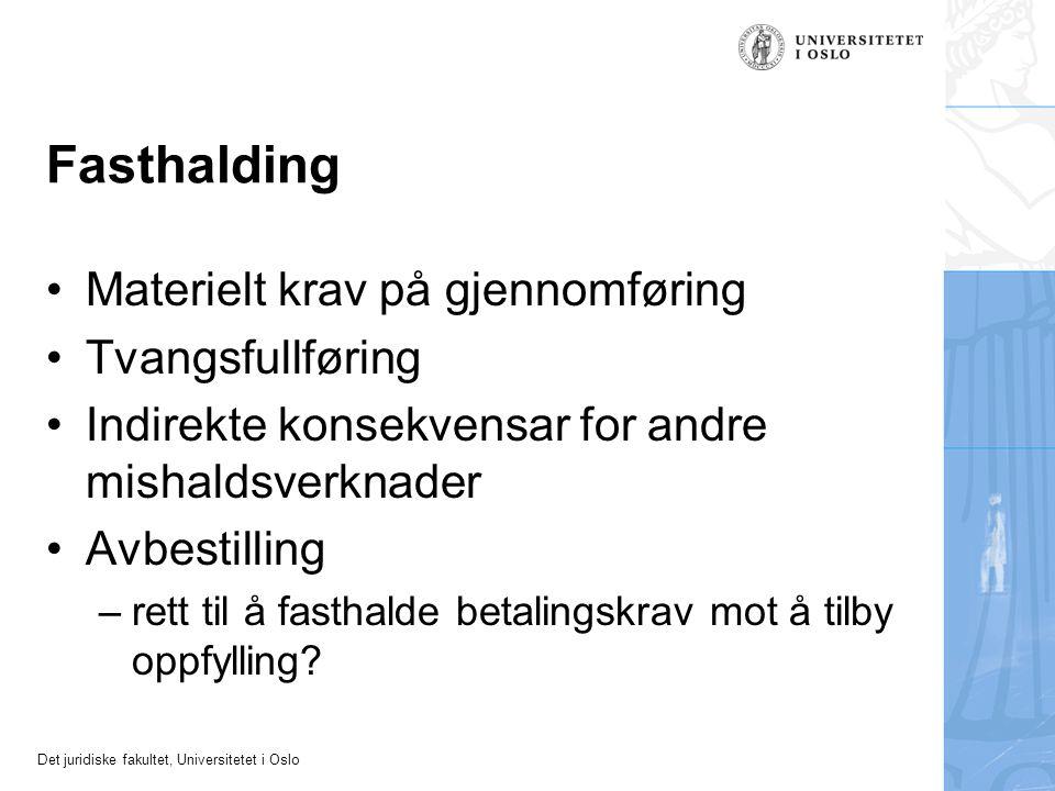 Det juridiske fakultet, Universitetet i Oslo Fasthalding Materielt krav på gjennomføring Tvangsfullføring Indirekte konsekvensar for andre mishaldsverknader Avbestilling –rett til å fasthalde betalingskrav mot å tilby oppfylling