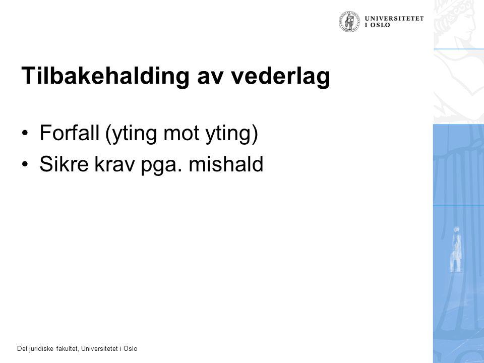 Det juridiske fakultet, Universitetet i Oslo Tilbakehalding av vederlag Forfall (yting mot yting) Sikre krav pga.