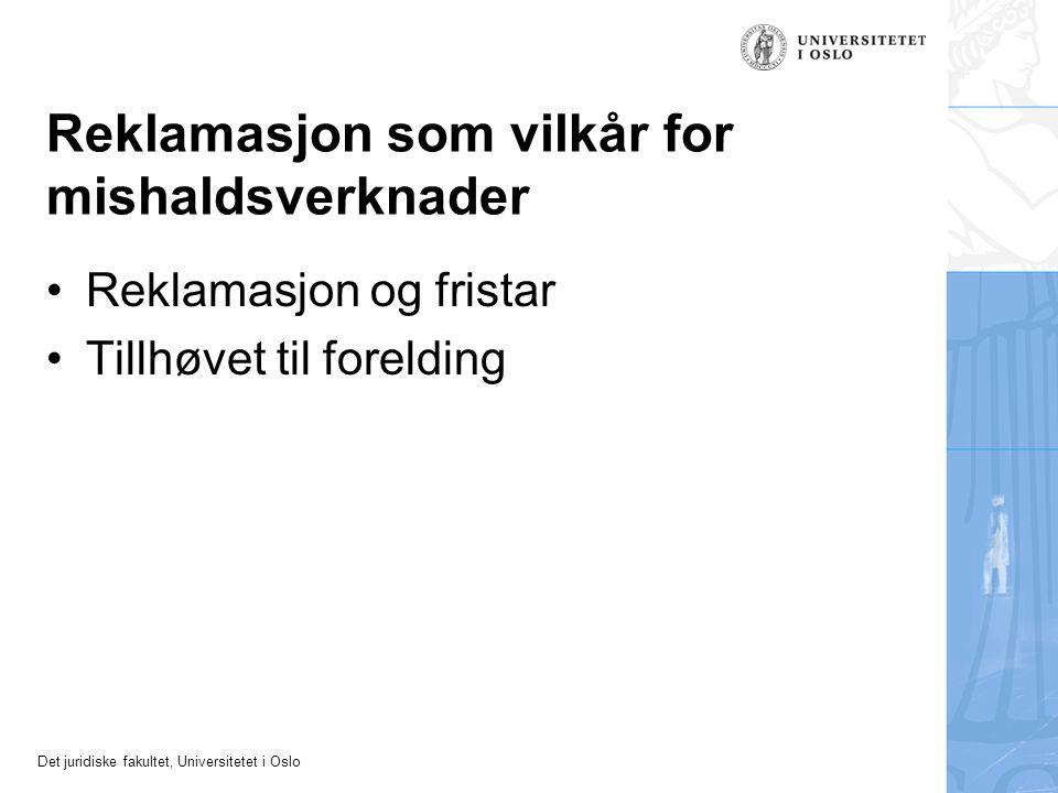 Det juridiske fakultet, Universitetet i Oslo Reklamasjon som vilkår for mishaldsverknader Reklamasjon og fristar Tillhøvet til forelding