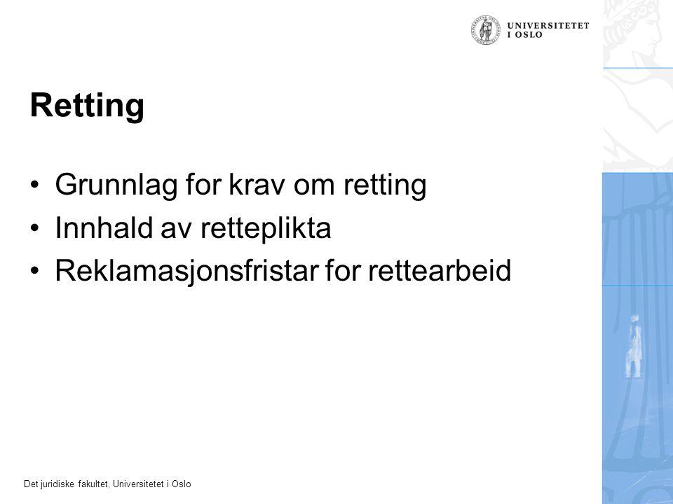 Det juridiske fakultet, Universitetet i Oslo Retting Grunnlag for krav om retting Innhald av retteplikta Reklamasjonsfristar for rettearbeid
