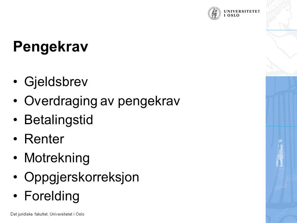 Det juridiske fakultet, Universitetet i Oslo Pengekrav Gjeldsbrev Overdraging av pengekrav Betalingstid Renter Motrekning Oppgjerskorreksjon Forelding