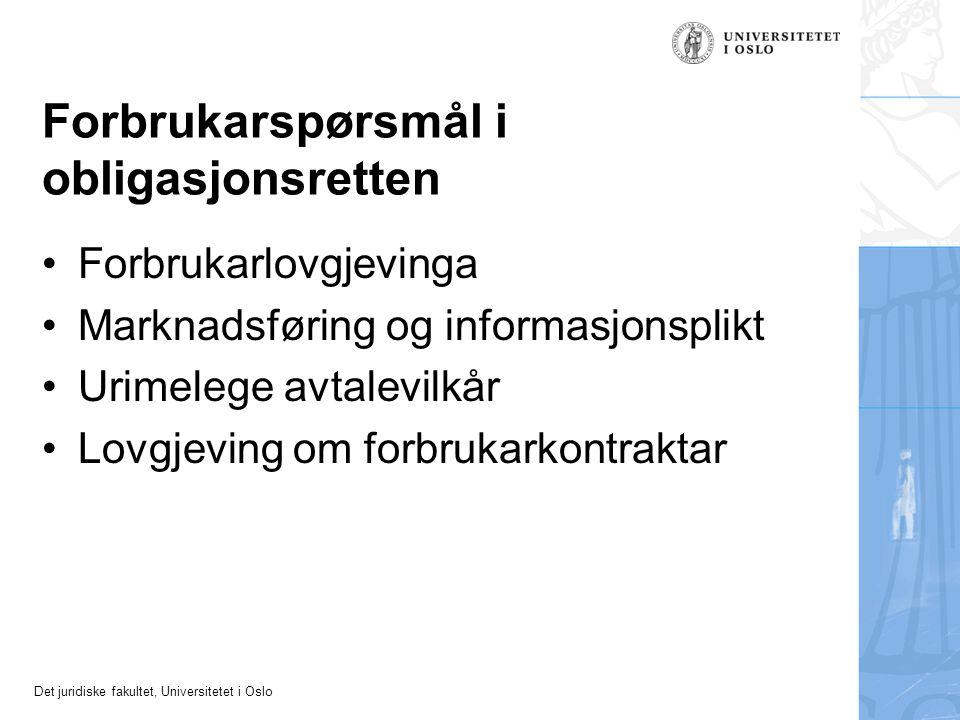Det juridiske fakultet, Universitetet i Oslo Forbrukarspørsmål i obligasjonsretten Forbrukarlovgjevinga Marknadsføring og informasjonsplikt Urimelege avtalevilkår Lovgjeving om forbrukarkontraktar