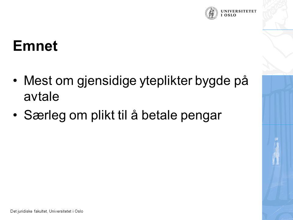 Det juridiske fakultet, Universitetet i Oslo Emnet Mest om gjensidige yteplikter bygde på avtale Særleg om plikt til å betale pengar
