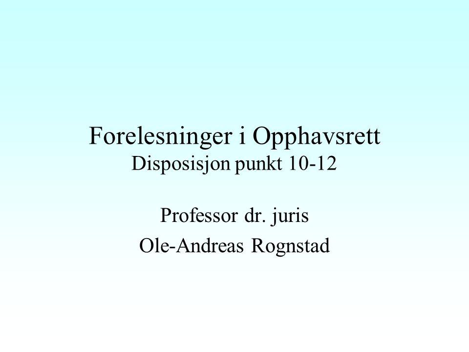 Forelesninger i Opphavsrett Disposisjon punkt 10-12 Professor dr. juris Ole-Andreas Rognstad