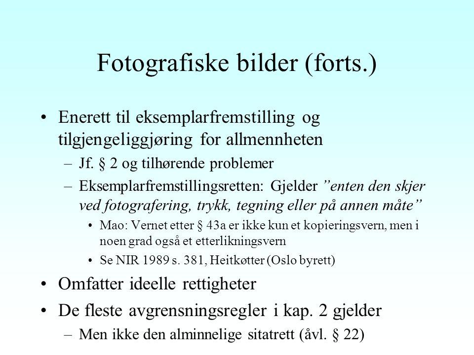 Fotografiske bilder (forts.) Enerett til eksemplarfremstilling og tilgjengeliggjøring for allmennheten –Jf.