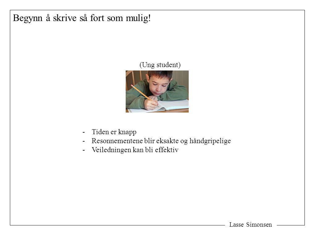 Lasse Simonsen Begynn å skrive så fort som mulig! (Ung student) -Tiden er knapp -Resonnementene blir eksakte og håndgripelige -Veiledningen kan bli ef
