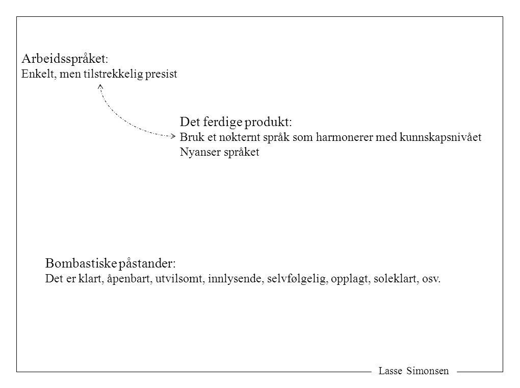 Lasse Simonsen Arbeidsspråket : Enkelt, men tilstrekkelig presist Det ferdige produkt: Bruk et nøkternt språk som harmonerer med kunnskapsnivået Nyans