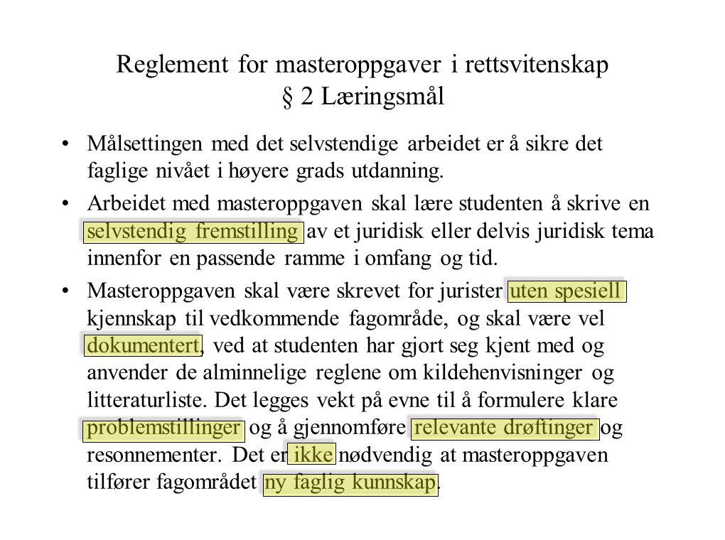 Reglement for masteroppgaver i rettsvitenskap § 2 Læringsmål Målsettingen med det selvstendige arbeidet er å sikre det faglige nivået i høyere grads utdanning.