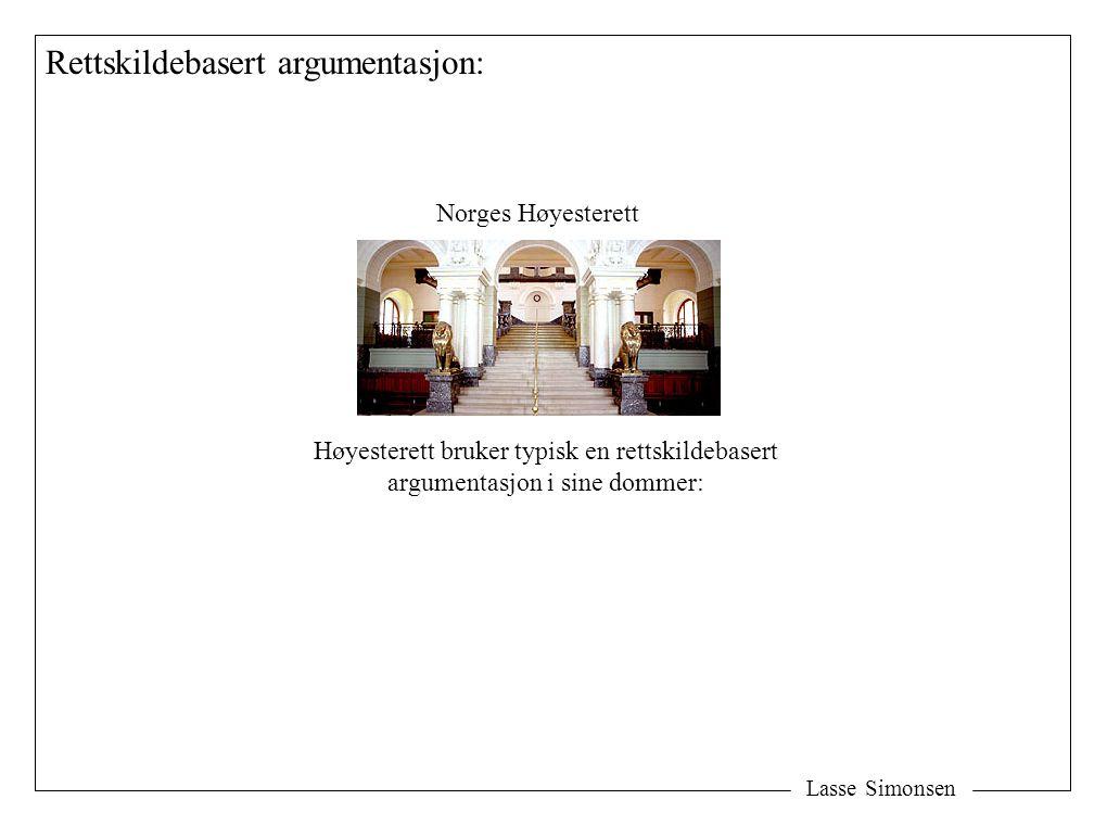 Lasse Simonsen Rettskildebasert argumentasjon: Norges Høyesterett Høyesterett bruker typisk en rettskildebasert argumentasjon i sine dommer: